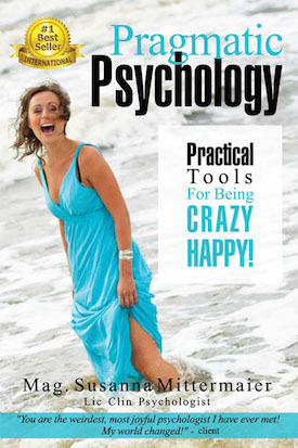 Pragmatic Psychology - Practical Tools For Being Crazy Happy