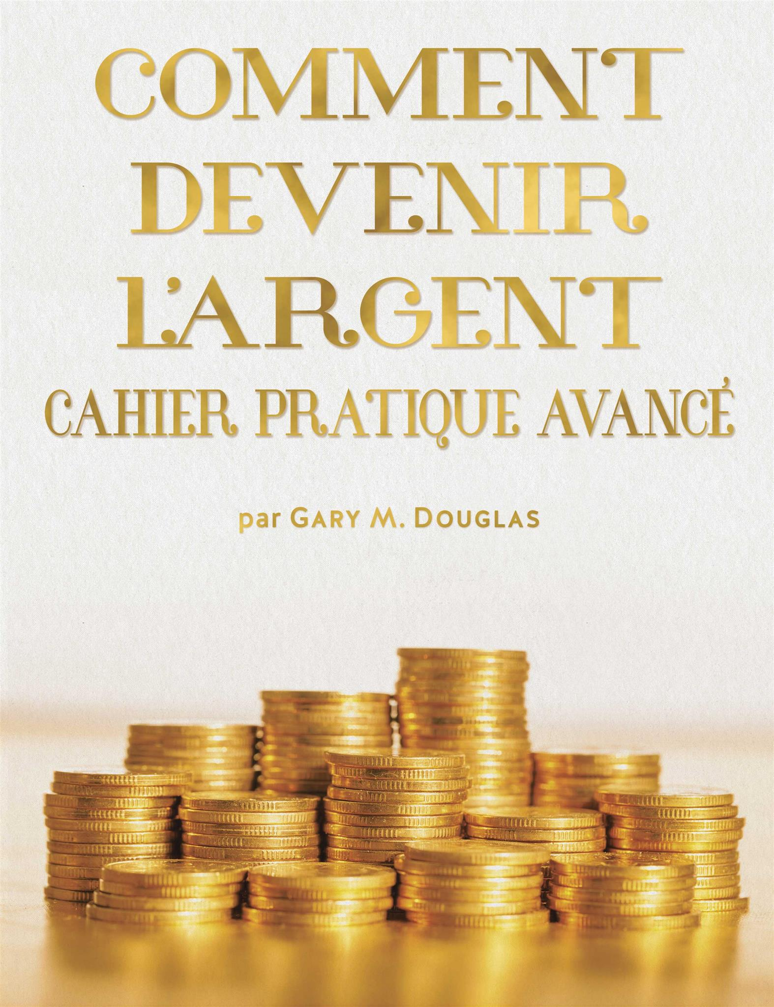 Comment devenir l'argent Cahier pratique avance (Advanced How to Become Money Workbook - French)