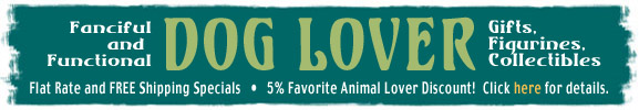 Dog lover gifts. Discounted and FREE shipping. 5% favorite dog lovers discount on future purchases. Click for details. dog lover gifts, dog lover figurines, dog lover collectibles,