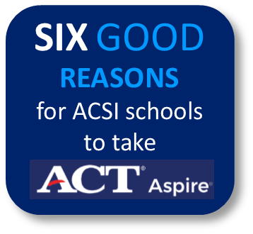 Six Good Reasons for ACSI Schools to take ACT Aspire