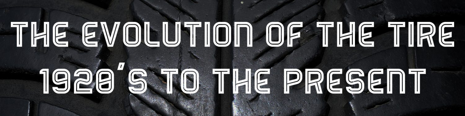 The Evolution of the Tire 1920s to the Present