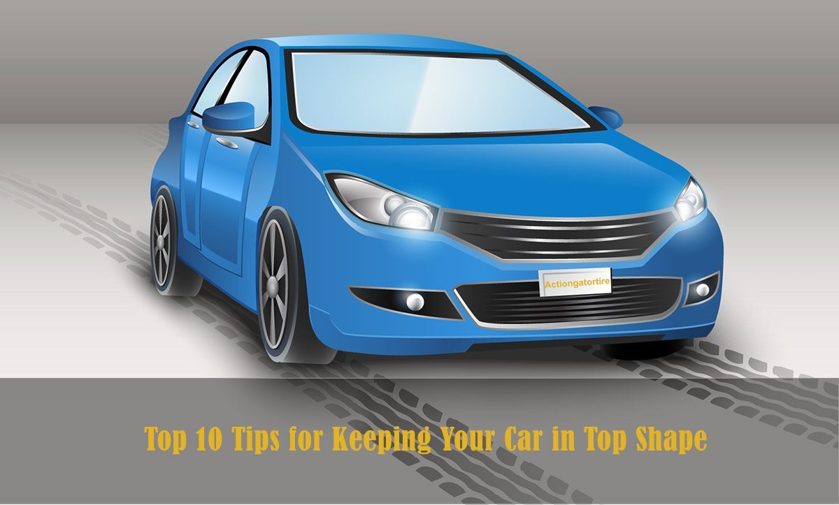 Top 10 Tips for Keeping Your Car in Top Shape