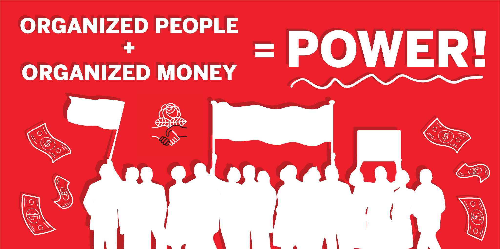 "Text: ""ORGANIZED PEOPLE + ORGANIZED MONEY = POWER!"" above silhouettes of people at demonstration holding signs, flag, banner;  dollar bills in background."