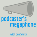 Podcaster's Megaphone - Ben Smith