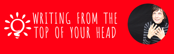 Writing from the Top of Your Head