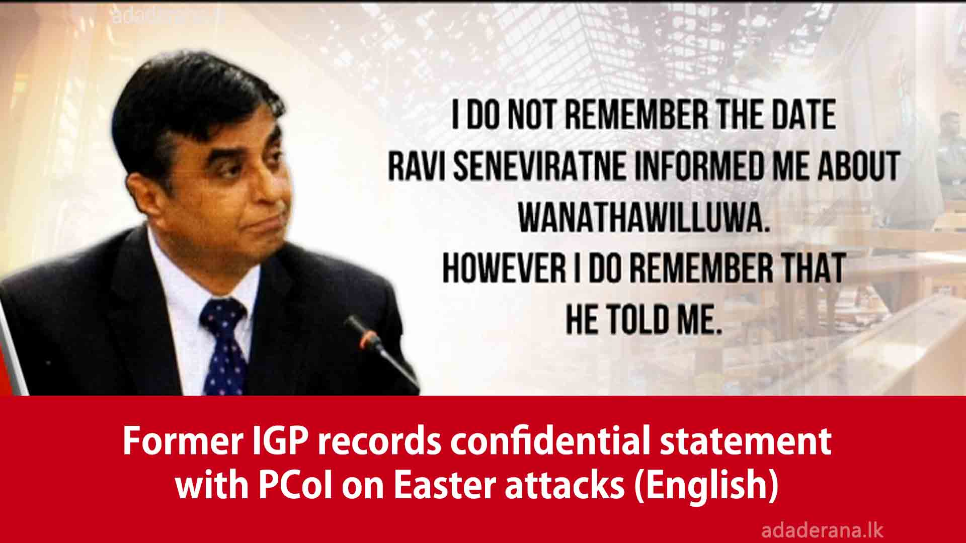 Former IGP records confidential statement with PCoI on Easter attacks (English)