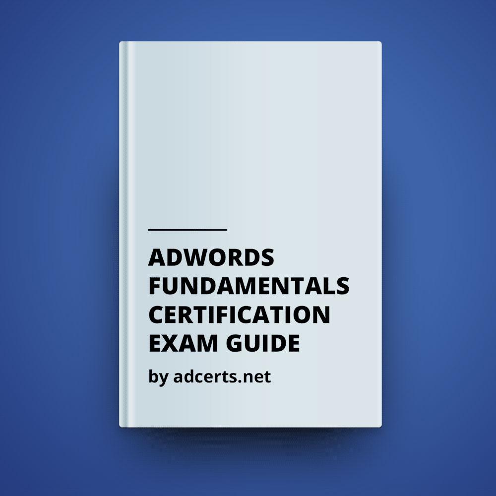 [100% CORRECT] Google AdWords Fundamentals Exam Guide