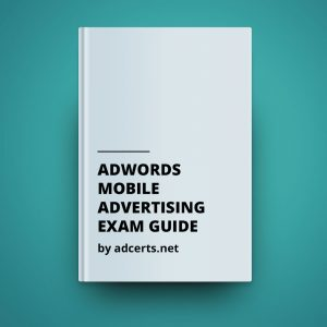 Google AdWords Mobile Advertising Exam Answers by adcerts.net