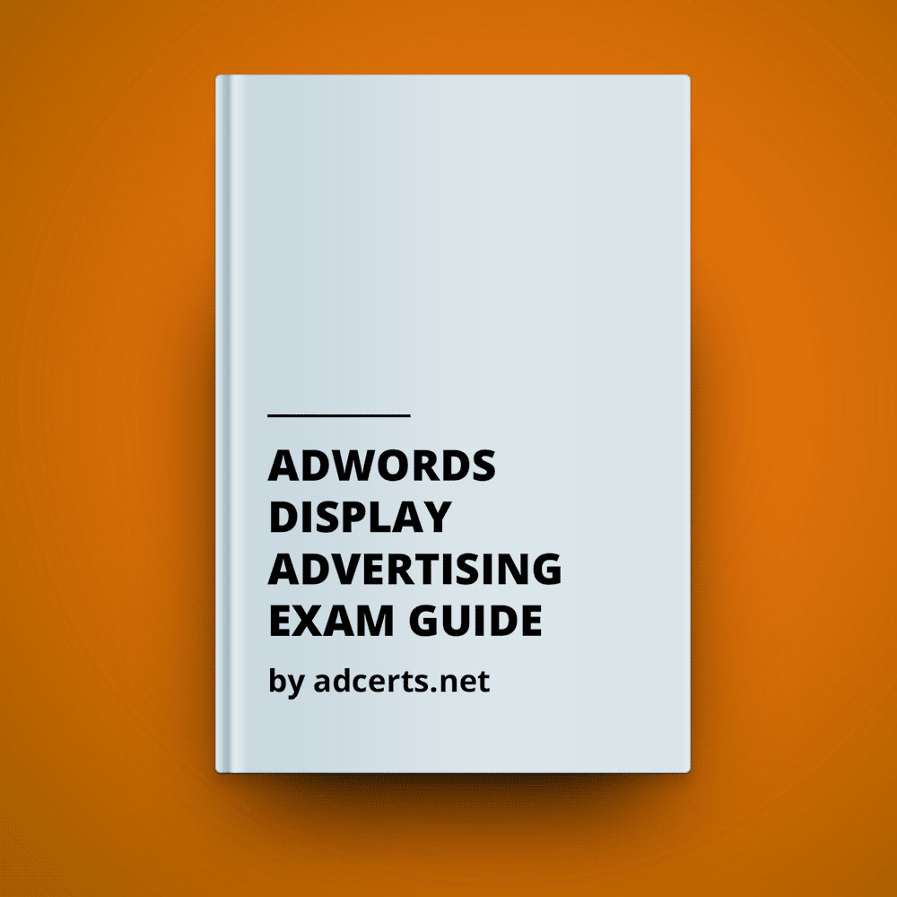 adwords advanced display study guide Check these 6 must-use tips to help you pass the adwords exams in flying colors   here are 6 tips to help guide your study endeavors:.