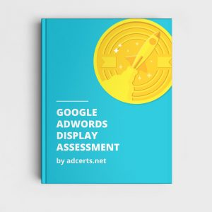 AdWords Display Assessment Answers by adcerts.net