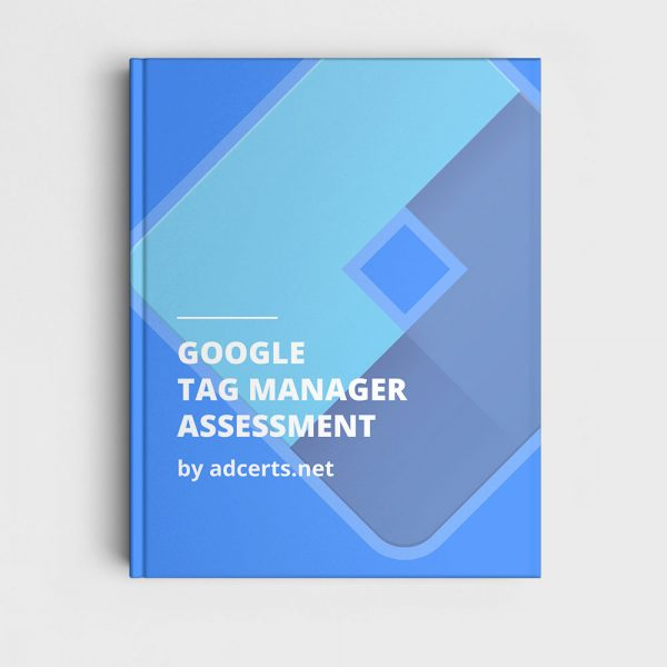Google Tag Manager Fundamentals Assessment Answers by adcerts.net