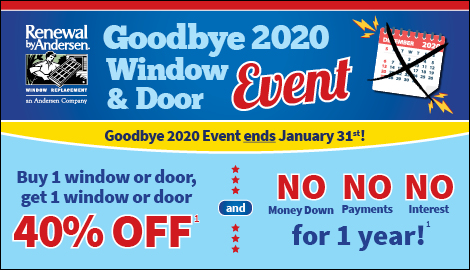Goodbye 2020 Event! Buy 1 Window or Door, Get One 40% OFF! Plus Special Financing!