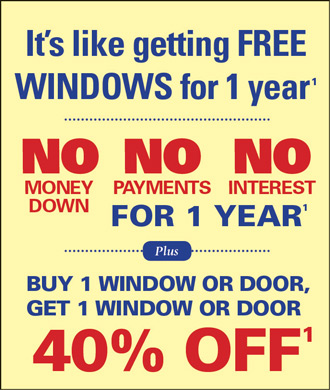Special Financing for 1 YEAR! And Buy 1 Window or Patio Door, Get One 40% OFF!