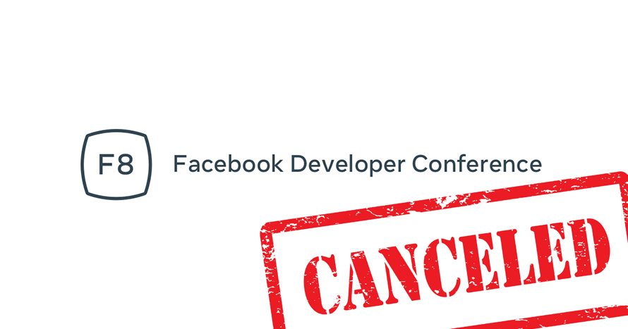 Facebook cancelled F8, its annual developer
