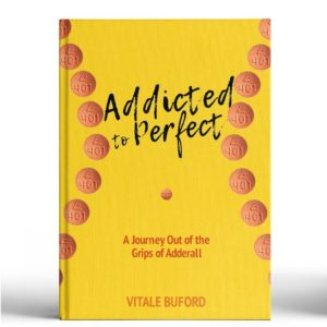 Addicted to Perfect: A Memoir on Adderall Addiction