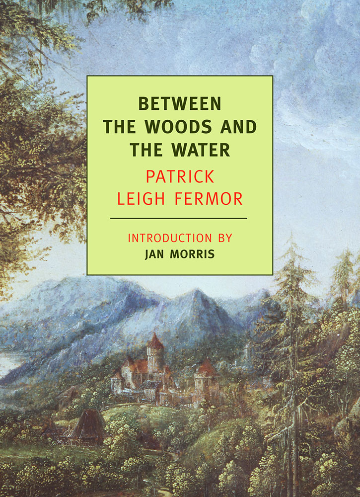 """Between the Woods and the Water"" by Patrick Leigh Fermor"
