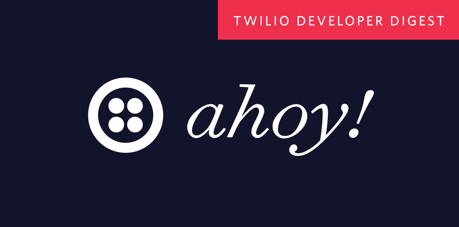 Ahoy - The Twilio Newsletter