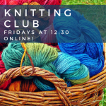 Knitting Club Fridays at 12:30 online