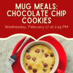 REMOTE VIA ZOOM: Teen Mug Meals: Chocolate Chip Cookies