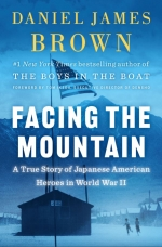 Daniel James Brown — Facing the Mountain: A True Story of Japanese American Heroes in World War II
