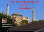 The Traveling Librarian Visits...Istanbul