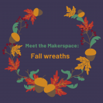 Meet the Makerspace - Fall Wreaths