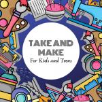 Take and Make for Kids and Teens