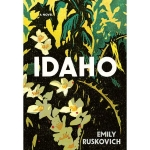 Notable Fiction: Idaho by Emily Ruskovich