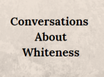 Text: Conversations About Whiteness on a cloudy white background