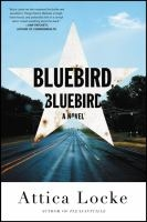 Daytime Novel Ideas: Bluebird, Bluebird by Attica Locke
