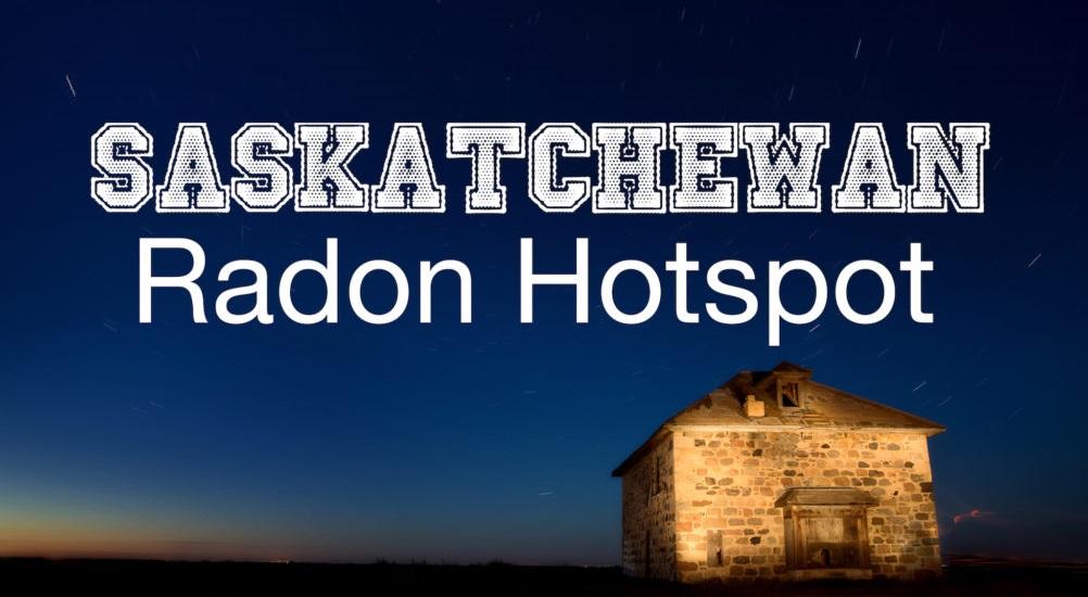 Saskatchewan: Radon Hot Spot