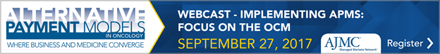 Alternative Payment Models in Oncology - Implementing APMs: Focus on the Oncology Care Model