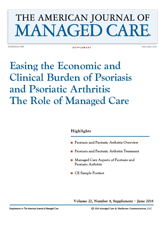 Easing the Economic and Clinical Burden of Psoriasis and Psoriatic Arthritis: The Role of Managed Care