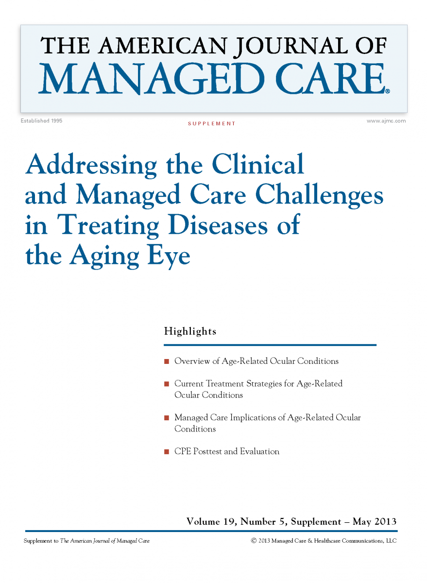 Addressing the Clinical and Managed Care Challenges in Treating Diseases of the Aging Eye [CPE]