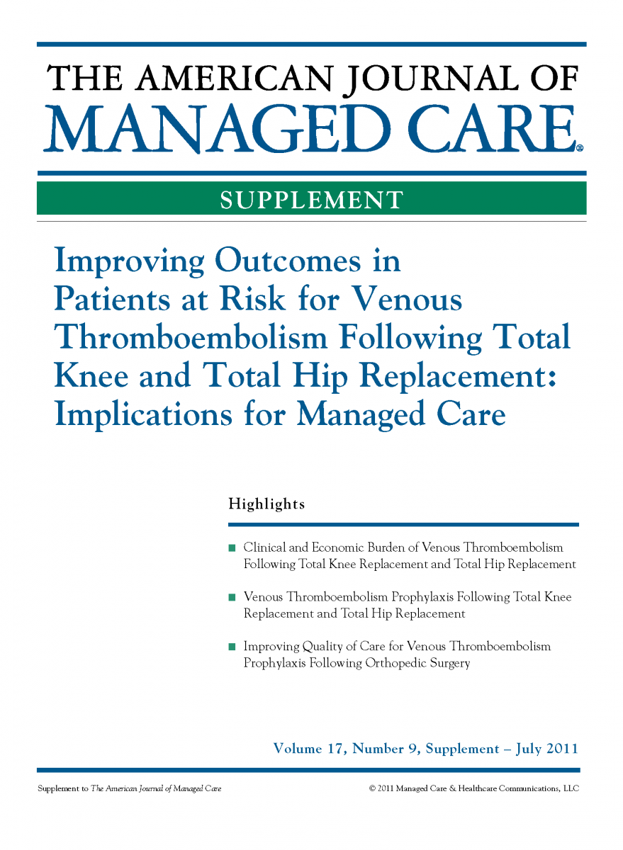 Improving Outcomes in Patients at Risk for Venous Thromboembolism Following Total Knee and Total Hip Replacement: Implications for Managed Care