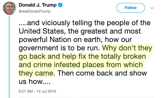 @realDonaldTrump: ...and viciously telling the people of the United States, the greatest and most powerful Nation on earth, how our government is to be run. Why don't they go back and help fix the totally broken and crime infested places from which they came. Then come back and show us how...