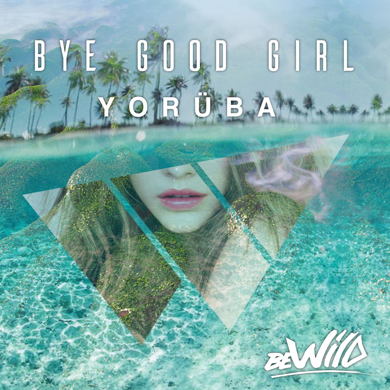 YORÜBA - BYE GOOD GIRL