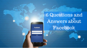 6 Questions and Answers about Facebook