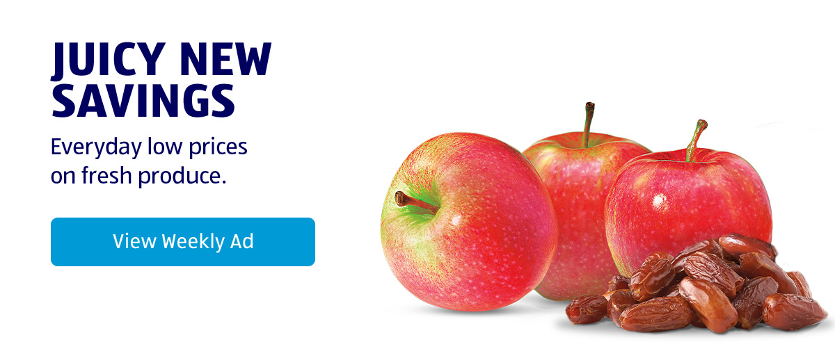 Juicy New Savings. Everyday low prices on fresh produce. Featuring apples and dates. View Weekly Ad.