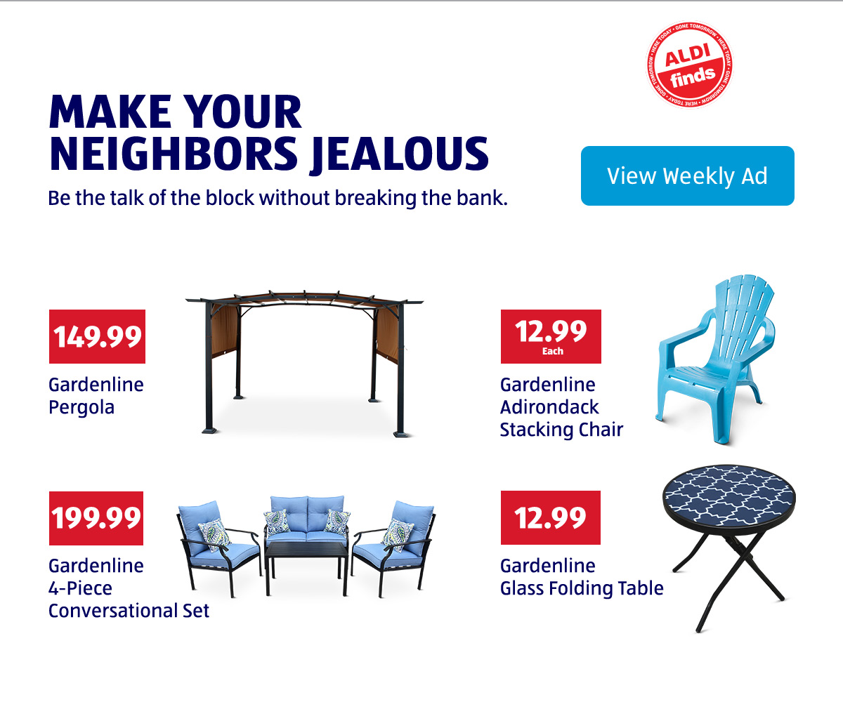 Make Your Neighbors Jealous. Be the talk of the block without breaking the bank. View Weekly Ad.