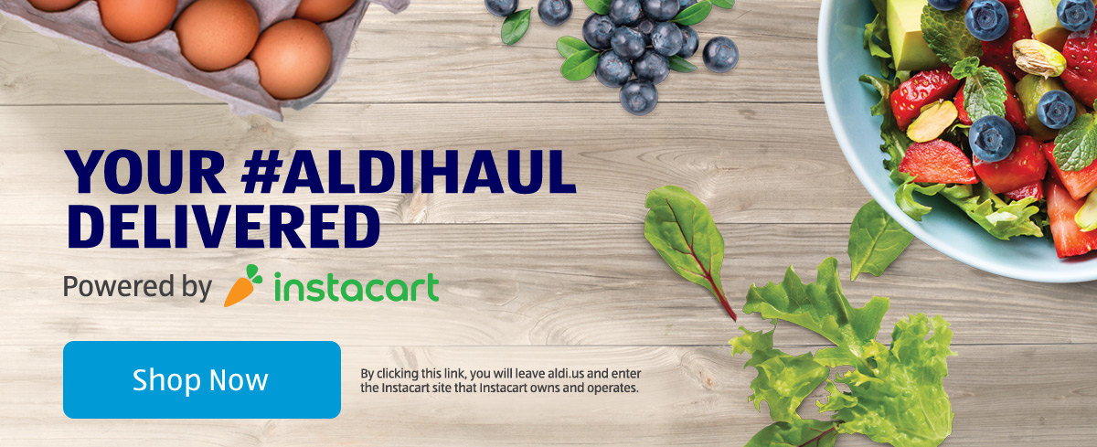 Your #ALDIHaul Delivered. Powered by Instacart. By clicking this link, you will leave aldi.us and enter the Instacart site that Instacart owns and operates. Shop Now.