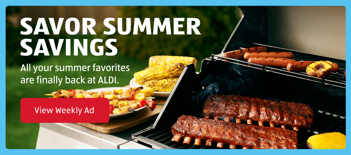 Savor Summer Savings. All your summer favorites are finally back at ALDI. View Weekly Ad.