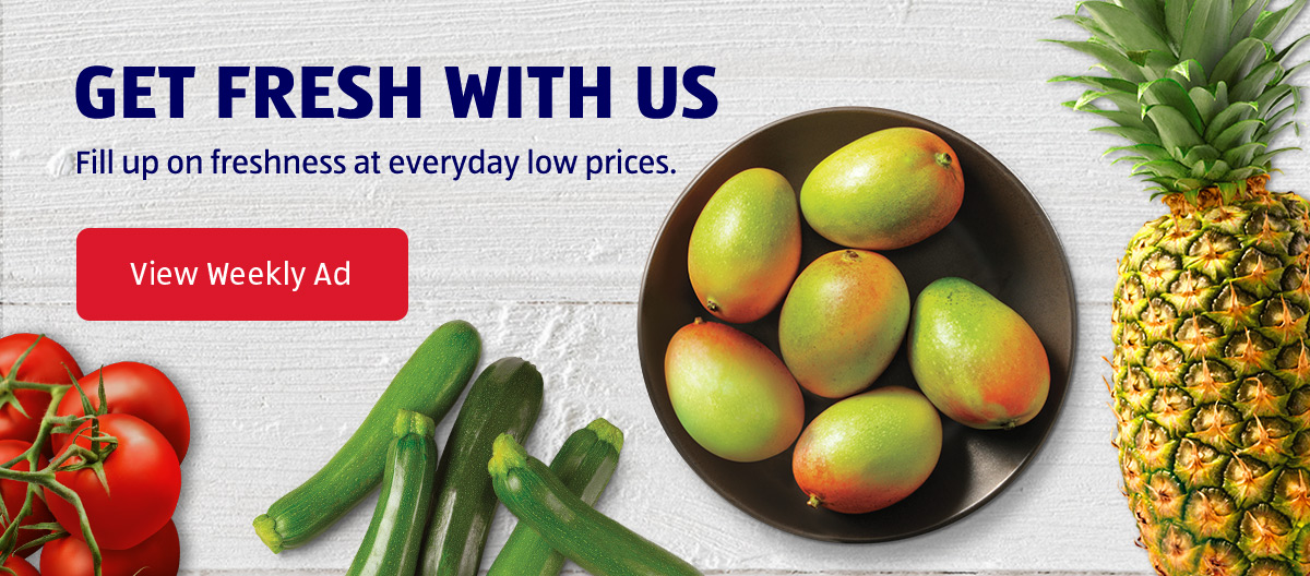 Get Fresh With Us. Fill up on freshness at everyday low prices. View Weekly Ad.