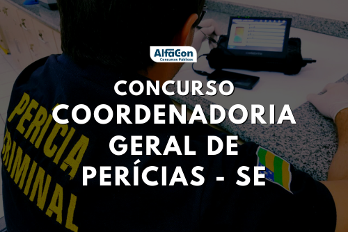 Concurso Cogerp SE (Coordenadoria Geral de perícias SE) deverá ser para todas as áreas de perícia. Oferta ainda será confirmada