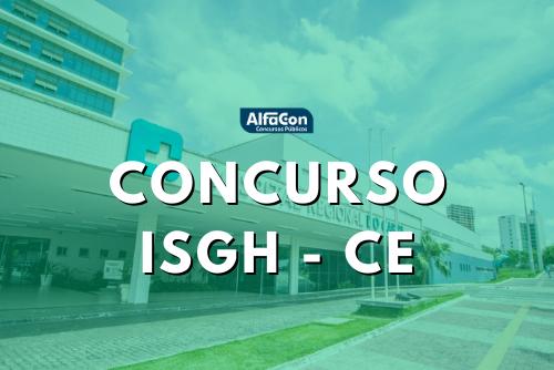 Chances do concurso ISGH CE (Instituto de Saúde e Gestão Hospitalar do Ceará) são para candidatos de níveis médio, técnico e superior. Iniciais de até R$ 9,4 mil