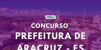 Oportunidades do concurso da Prefeitura de Aracruz são destinadas a candidatos que concluíram o ensino fundamental. Salário é de R$ 1,1 mil