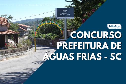 As chances do concurso da Prefeitura de Águas Frias são para diversos cargos, de todos os níveis escolares. Remunerações chegam a R$ 4,7 mil