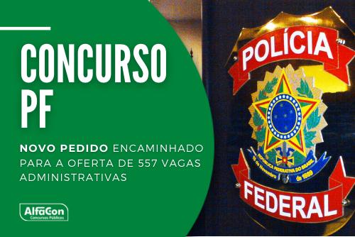 Novo concurso PF (Polícia Federal) conta com pedido tramitado no Ministério da Economia, para preenchimento de vagas na área administrativa