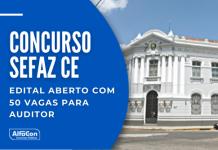 Concurso Sefaz CE (Secretaria de Fazenda do Estado do Ceará) oferece 50 vagas para auditor, que exige nível superior. Iniciais até R$ 16 mil Confira!