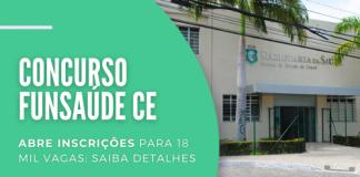Com iniciais de até R$ 23,8 mil, concurso da Funsaúde CE terá postos em cargos de níveis médio e superior; Confira como participar do processo seletivo